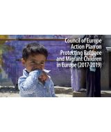 The Council of Europe has adopted the Action Plan on Protecting Refugee and Migrant Children in Europe (2017-2019)